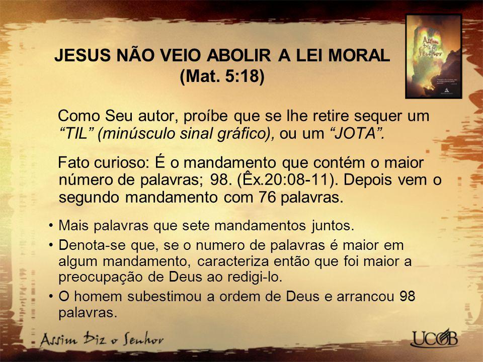 JESUS NÃO VEIO ABOLIR A LEI MORAL (Mat. 5:18)