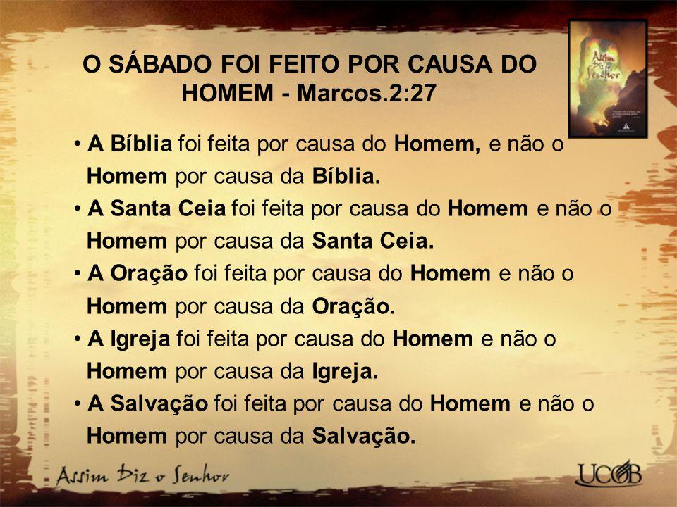 O SÁBADO FOI FEITO POR CAUSA DO HOMEM - Marcos.2:27
