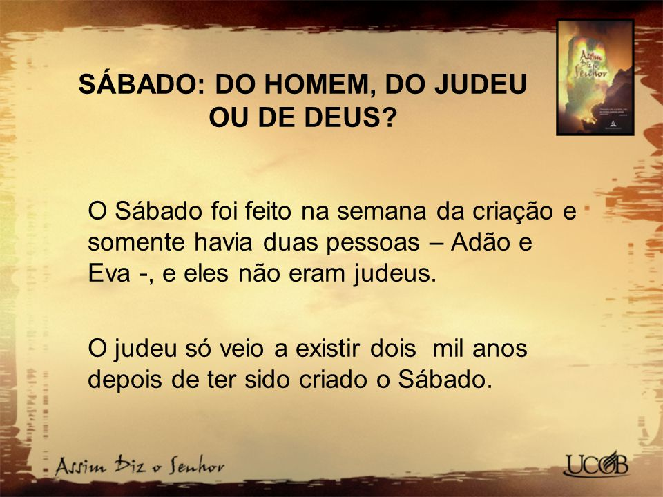 SÁBADO: DO HOMEM, DO JUDEU OU DE DEUS