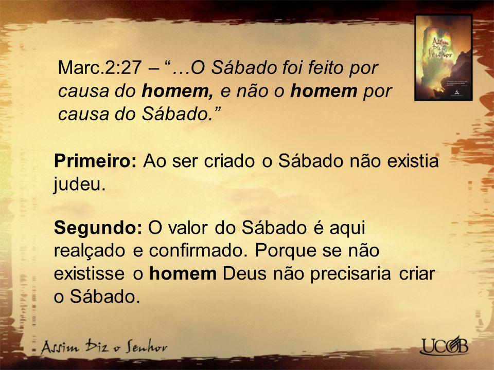Marc.2:27 – …O Sábado foi feito por causa do homem, e não o homem por causa do Sábado.