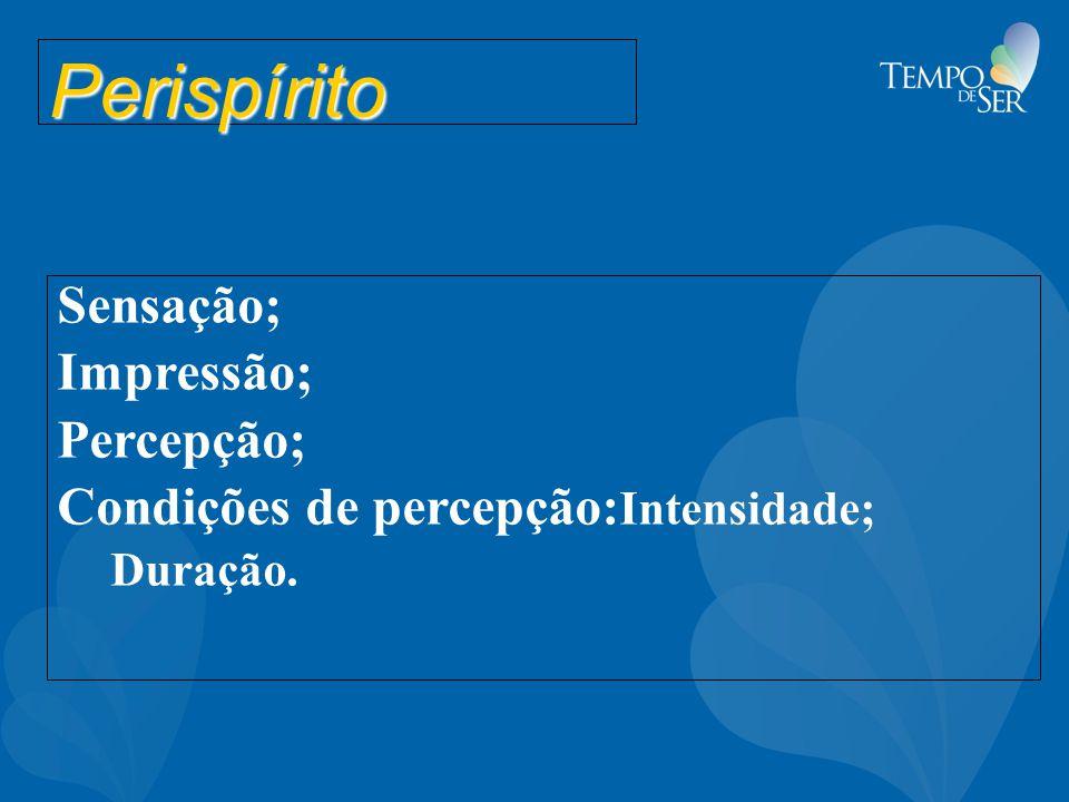 Perispírito Sensação; Impressão; Percepção;