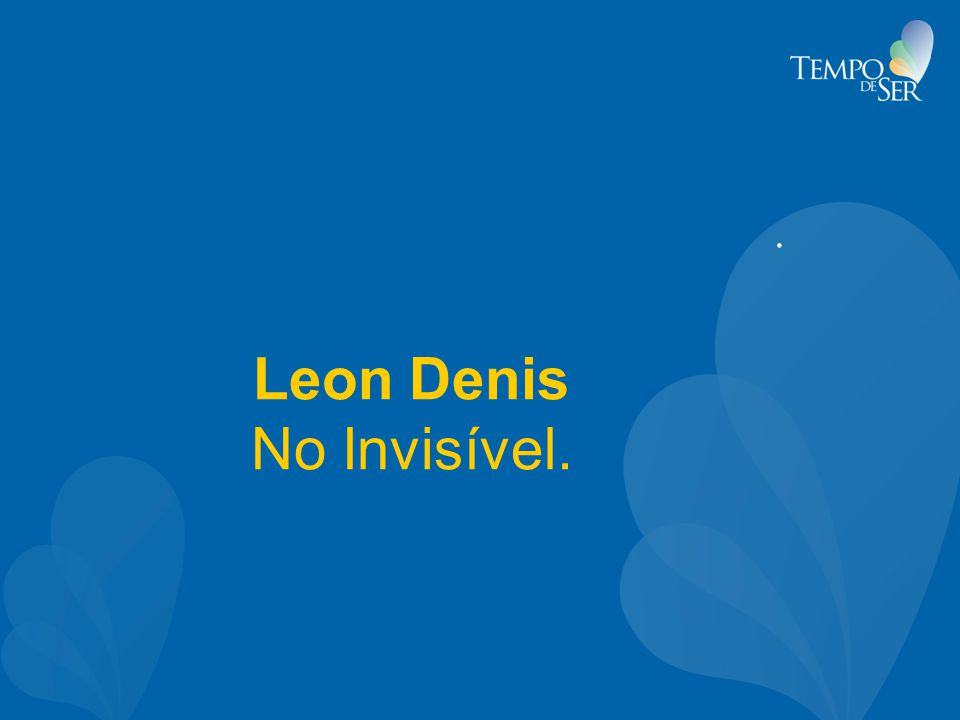 Leon Denis No Invisível.