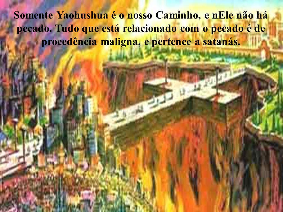 Somente Yaohushua é o nosso Caminho, e nEle não há pecado