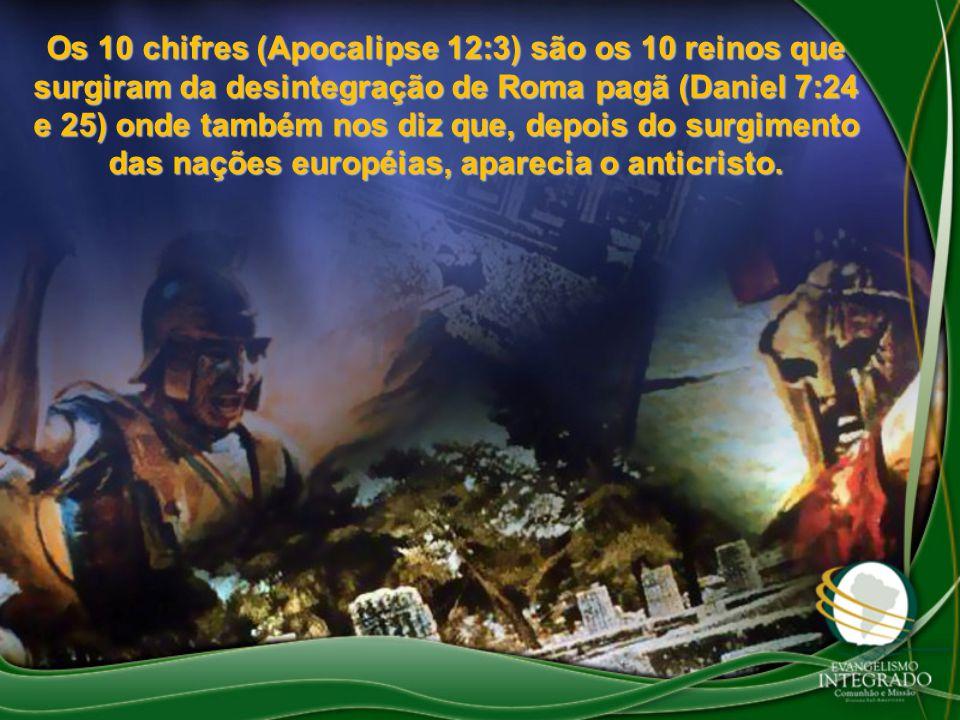 Os 10 chifres (Apocalipse 12:3) são os 10 reinos que surgiram da desintegração de Roma pagã (Daniel 7:24 e 25) onde também nos diz que, depois do surgimento das nações européias, aparecia o anticristo.