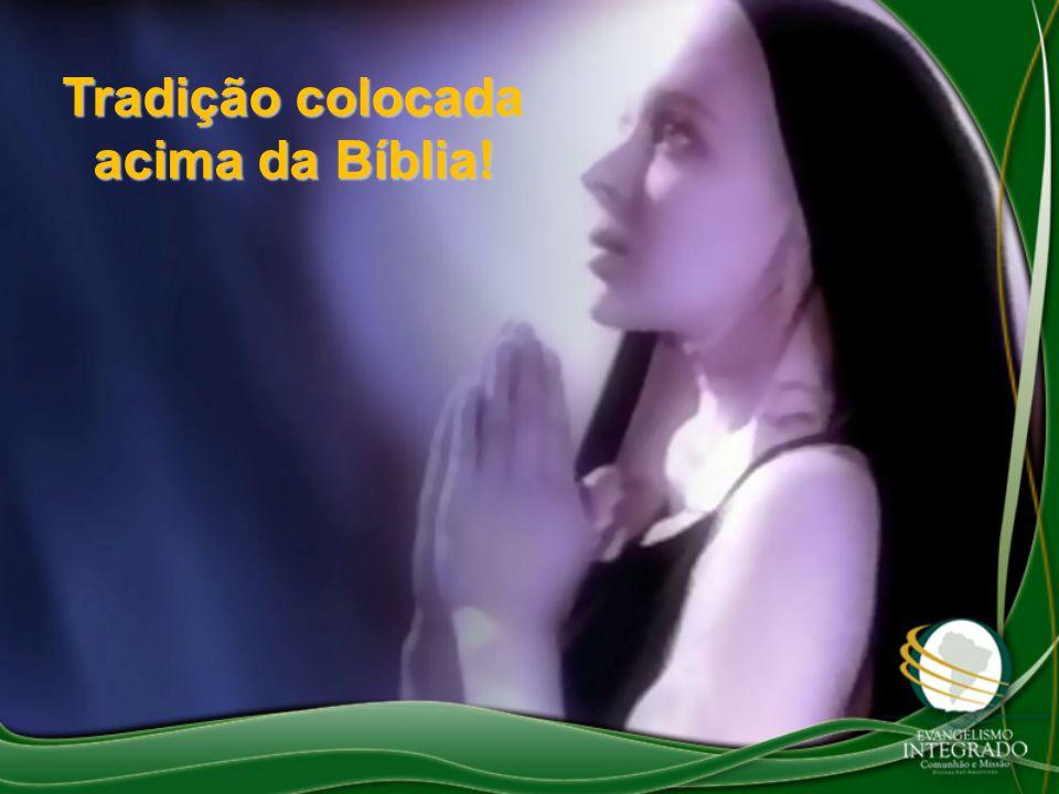 Tradição colocada acima da Bíblia!