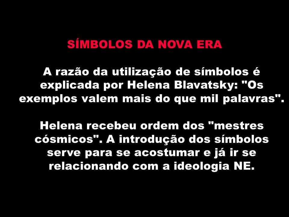 SÍMBOLOS DA NOVA ERA A razão da utilização de símbolos é explicada por Helena Blavatsky: Os exemplos valem mais do que mil palavras .