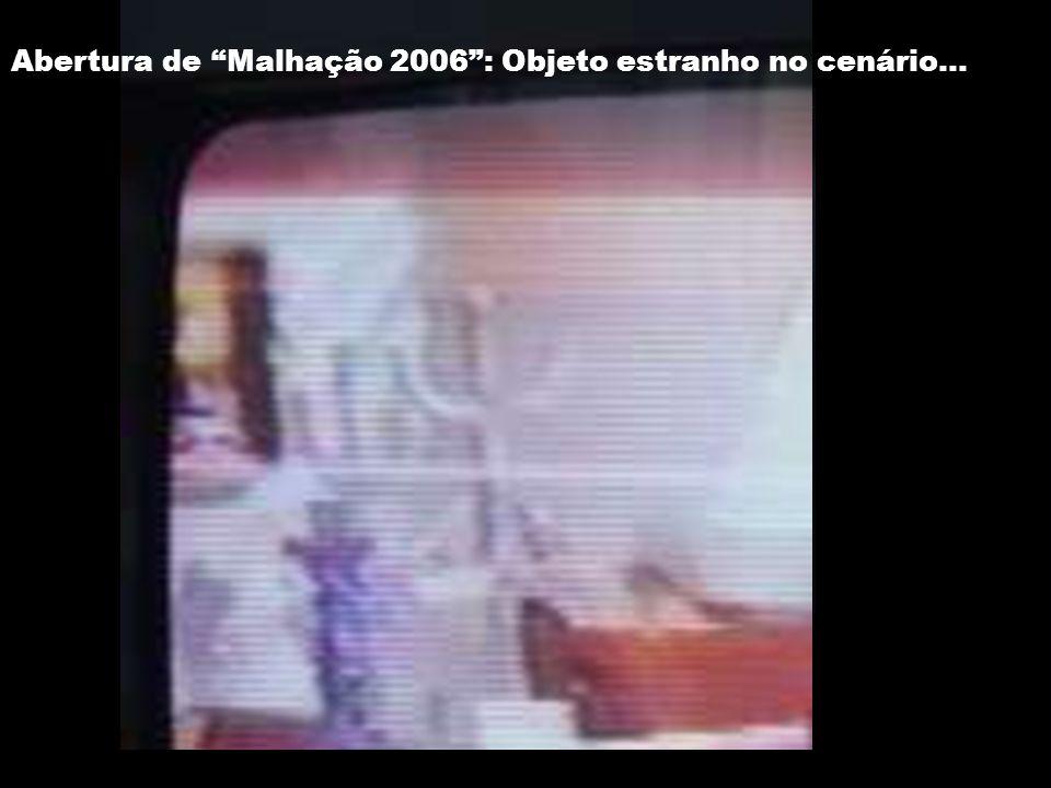 Abertura de Malhação 2006 : Objeto estranho no cenário...