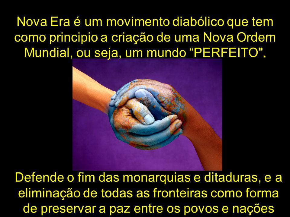 Nova Era é um movimento diabólico que tem como principio a criação de uma Nova Ordem Mundial, ou seja, um mundo PERFEITO .