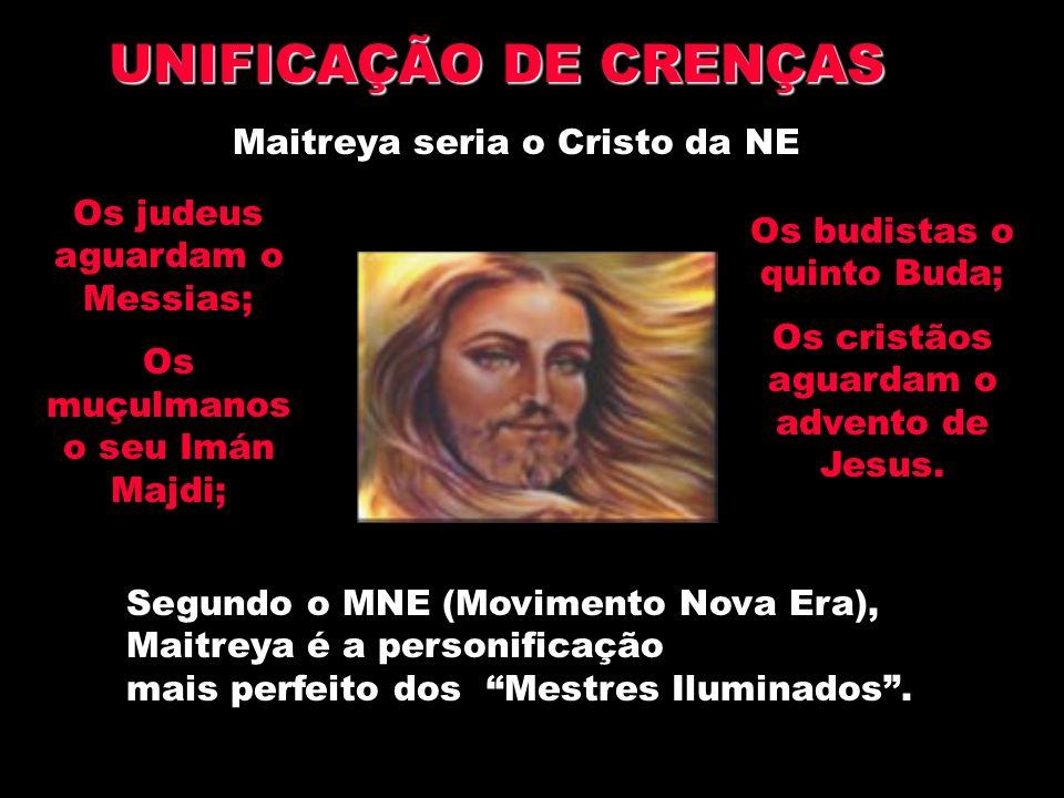 UNIFICAÇÃO DE CRENÇAS Maitreya seria o Cristo da NE