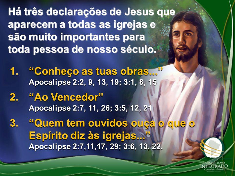 Há três declarações de Jesus que aparecem a todas as igrejas e são muito importantes para toda pessoa de nosso século.