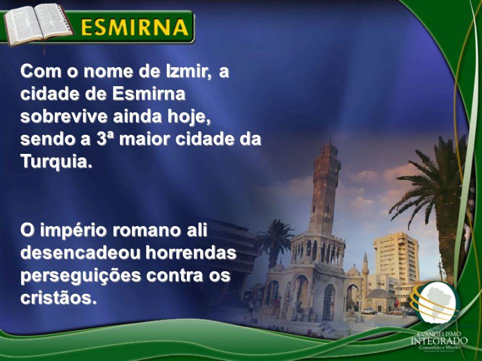 Com o nome de Izmir, a cidade de Esmirna sobrevive ainda hoje, sendo a 3ª maior cidade da Turquia.