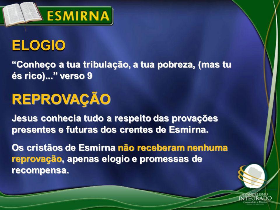 ELOGIO Conheço a tua tribulação, a tua pobreza, (mas tu és rico)... verso 9. REPROVAÇÃO.
