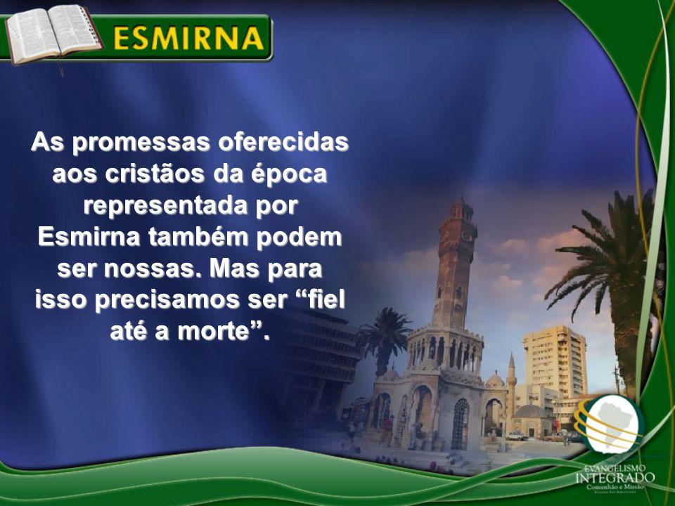 As promessas oferecidas aos cristãos da época representada por Esmirna também podem ser nossas.