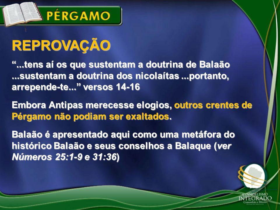 REPROVAÇÃO ...tens aí os que sustentam a doutrina de Balaão ...sustentam a doutrina dos nicolaítas ...portanto, arrepende-te... versos 14-16.