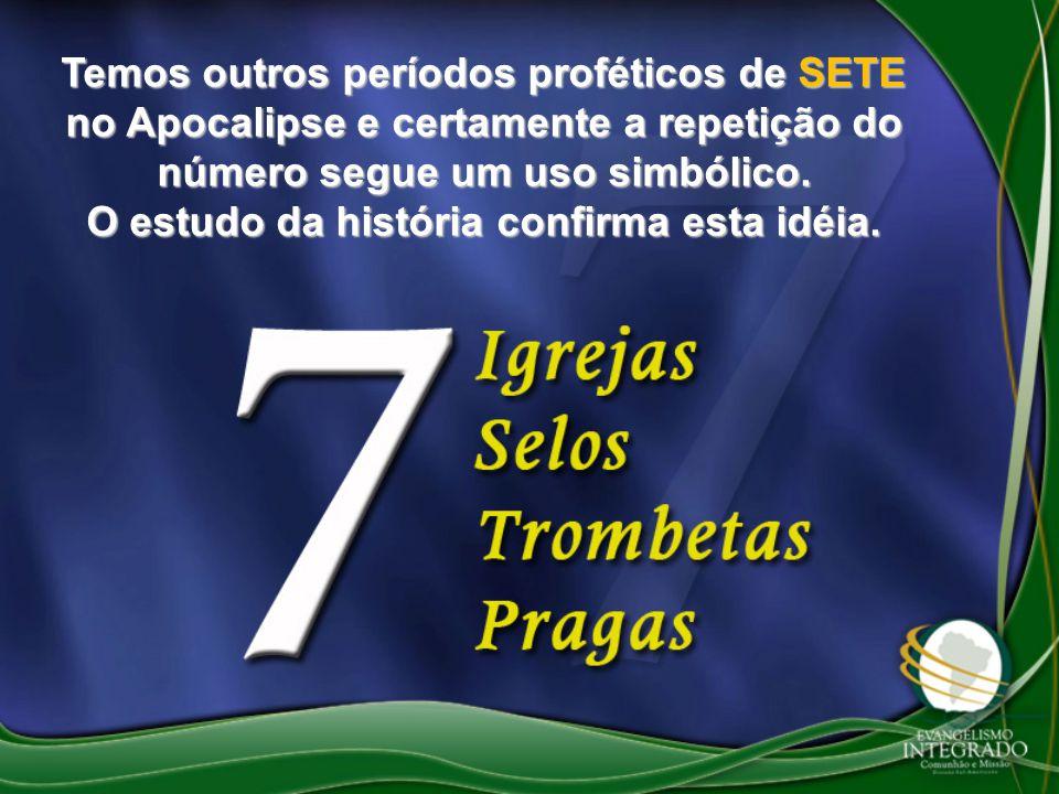 Temos outros períodos proféticos de SETE no Apocalipse e certamente a repetição do número segue um uso simbólico.