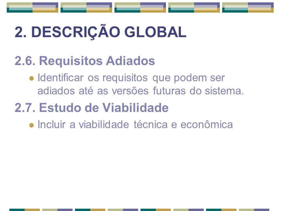 2. DESCRIÇÃO GLOBAL 2.6. Requisitos Adiados 2.7. Estudo de Viabilidade