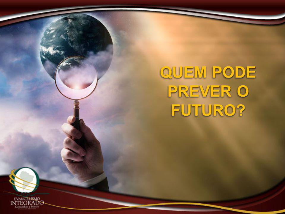 QUEM PODE PREVER O FUTURO