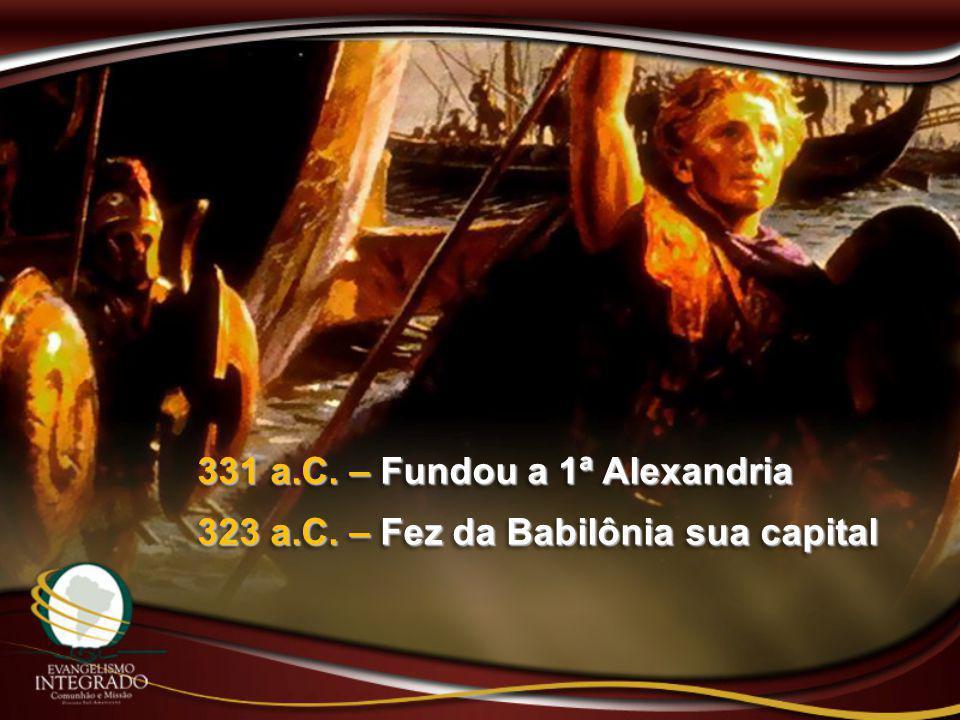 331 a.C. – Fundou a 1ª Alexandria