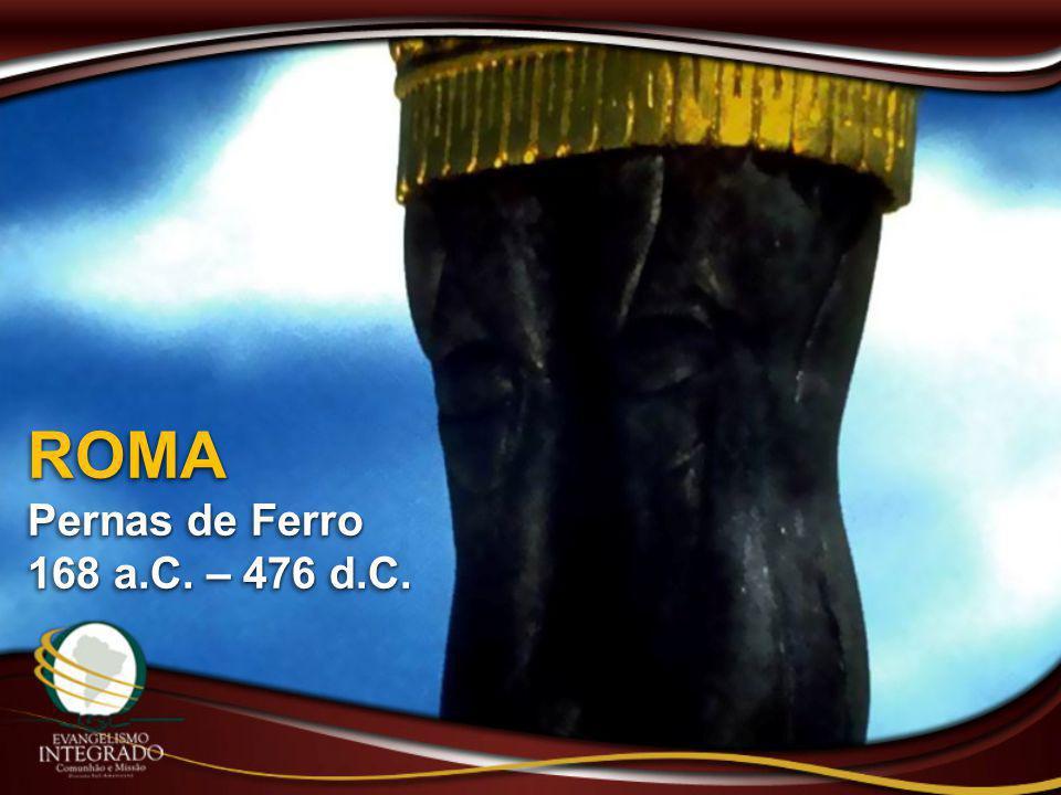 ROMA Pernas de Ferro 168 a.C. – 476 d.C.