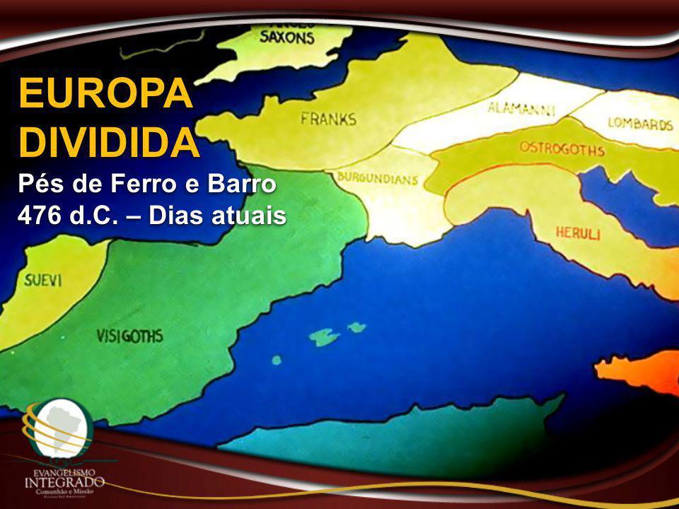 EUROPA DIVIDIDA Pés de Ferro e Barro 476 d.C. – Dias atuais