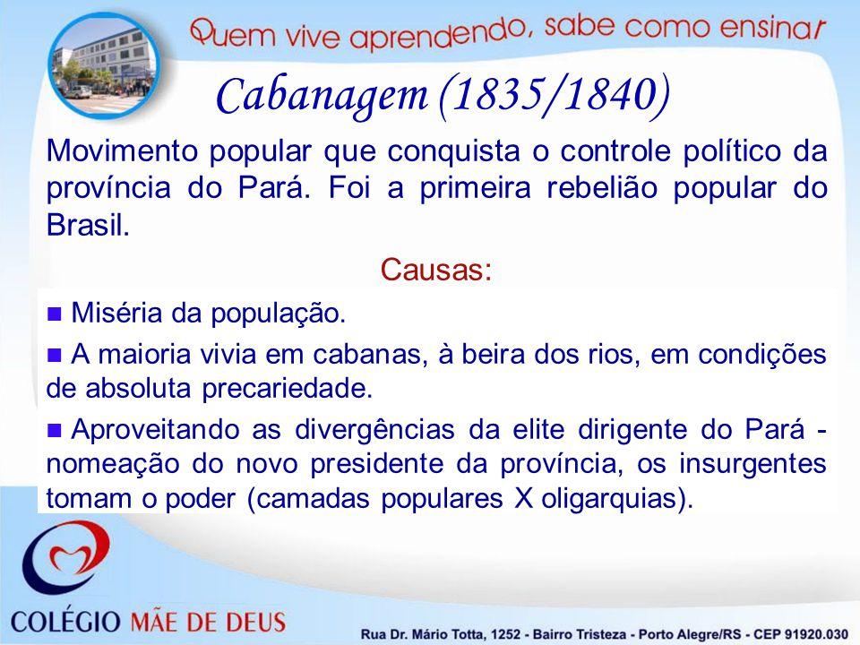 Cabanagem (1835/1840) Movimento popular que conquista o controle político da província do Pará. Foi a primeira rebelião popular do Brasil.