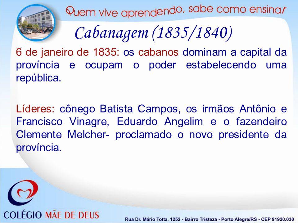Cabanagem (1835/1840) 6 de janeiro de 1835: os cabanos dominam a capital da província e ocupam o poder estabelecendo uma república.