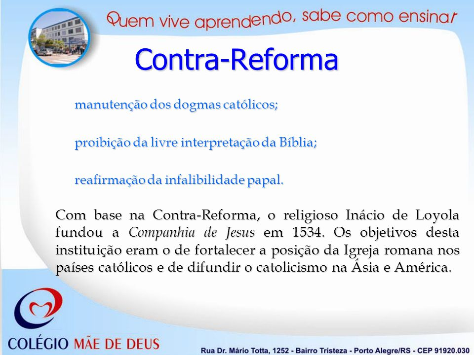 Contra-Reforma manutenção dos dogmas católicos; proibição da livre interpretação da Bíblia; reafirmação da infalibilidade papal.