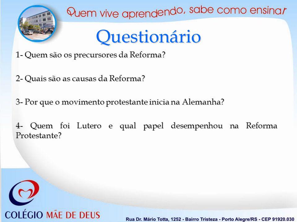 Questionário 1- Quem são os precursores da Reforma