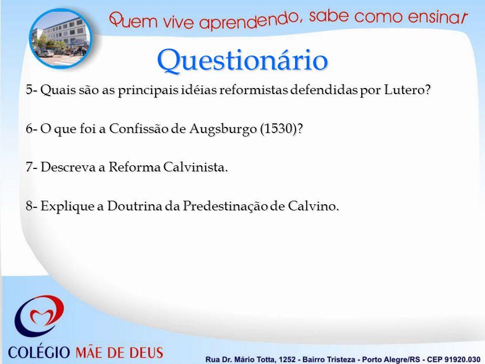 Questionário 5- Quais são as principais idéias reformistas defendidas por Lutero 6- O que foi a Confissão de Augsburgo (1530)