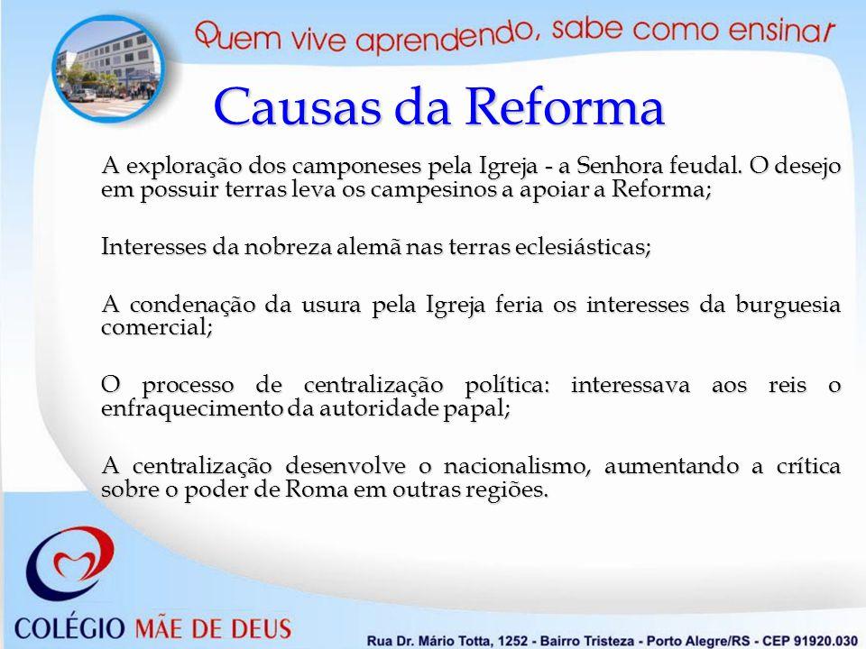 Causas da Reforma A exploração dos camponeses pela Igreja - a Senhora feudal. O desejo em possuir terras leva os campesinos a apoiar a Reforma;