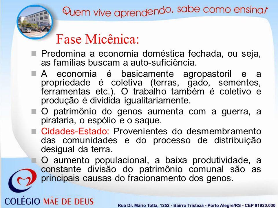 Fase Micênica: Predomina a economia doméstica fechada, ou seja, as famílias buscam a auto-suficiência.
