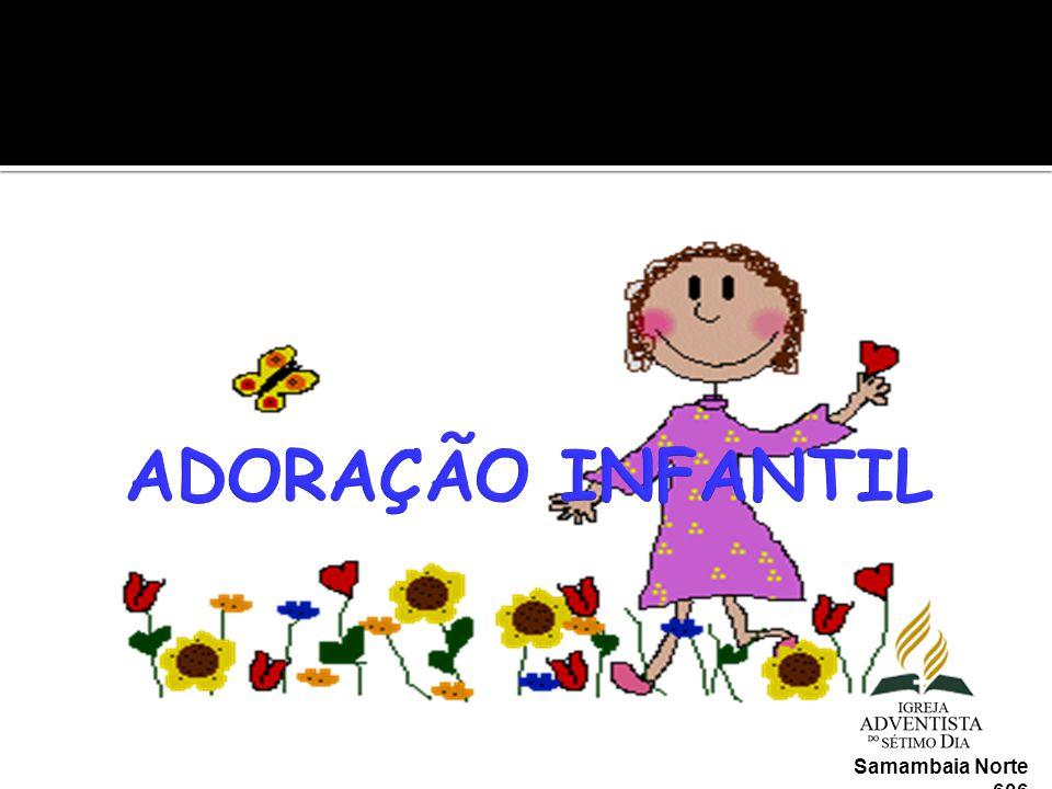 ADORAÇÃO INFANTIL Samambaia Norte 606