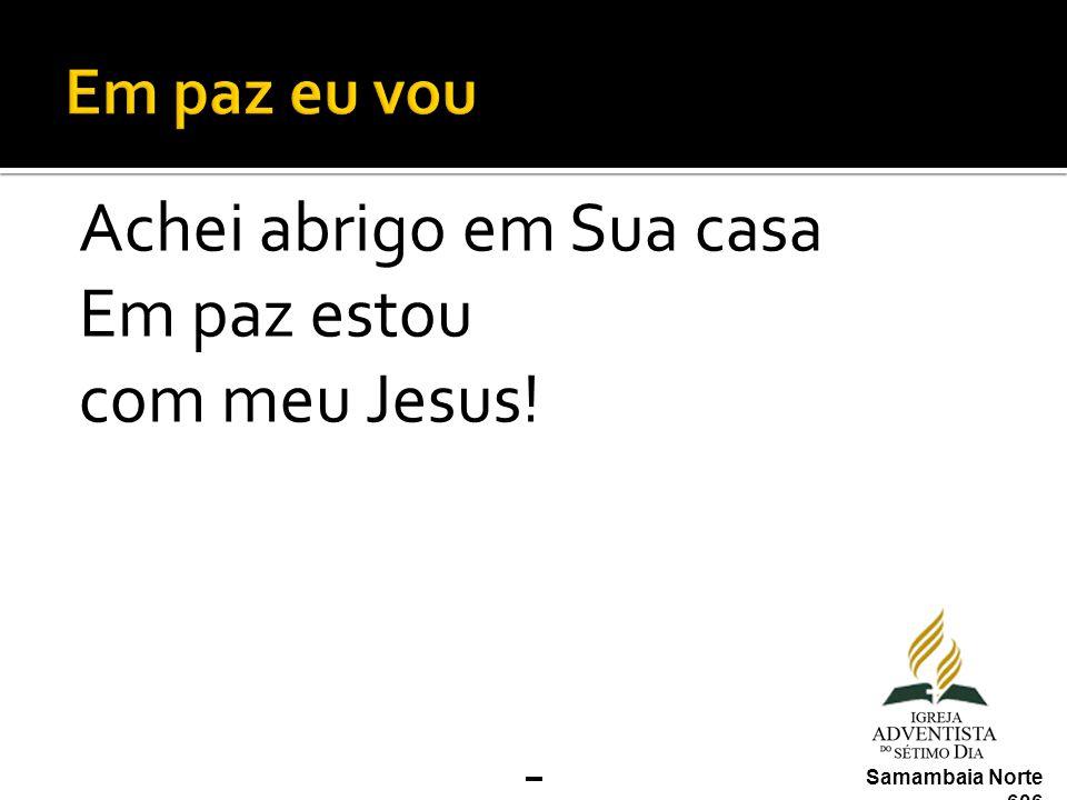 Achei abrigo em Sua casa Em paz estou com meu Jesus!