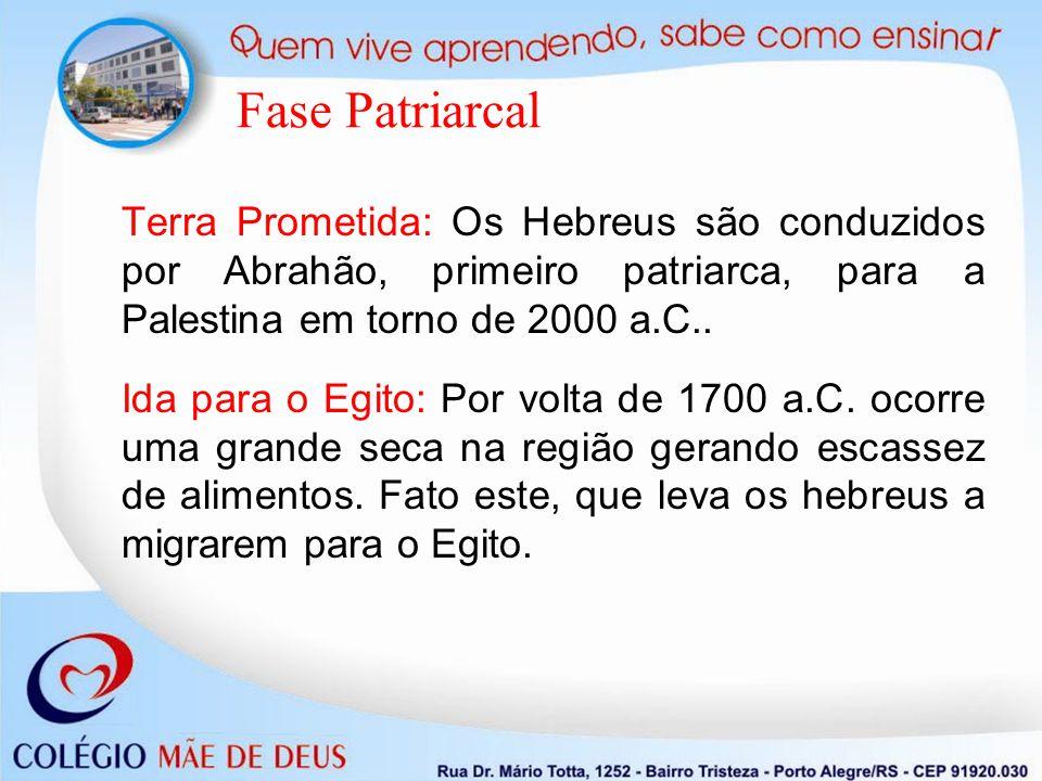 Fase Patriarcal Terra Prometida: Os Hebreus são conduzidos por Abrahão, primeiro patriarca, para a Palestina em torno de 2000 a.C..