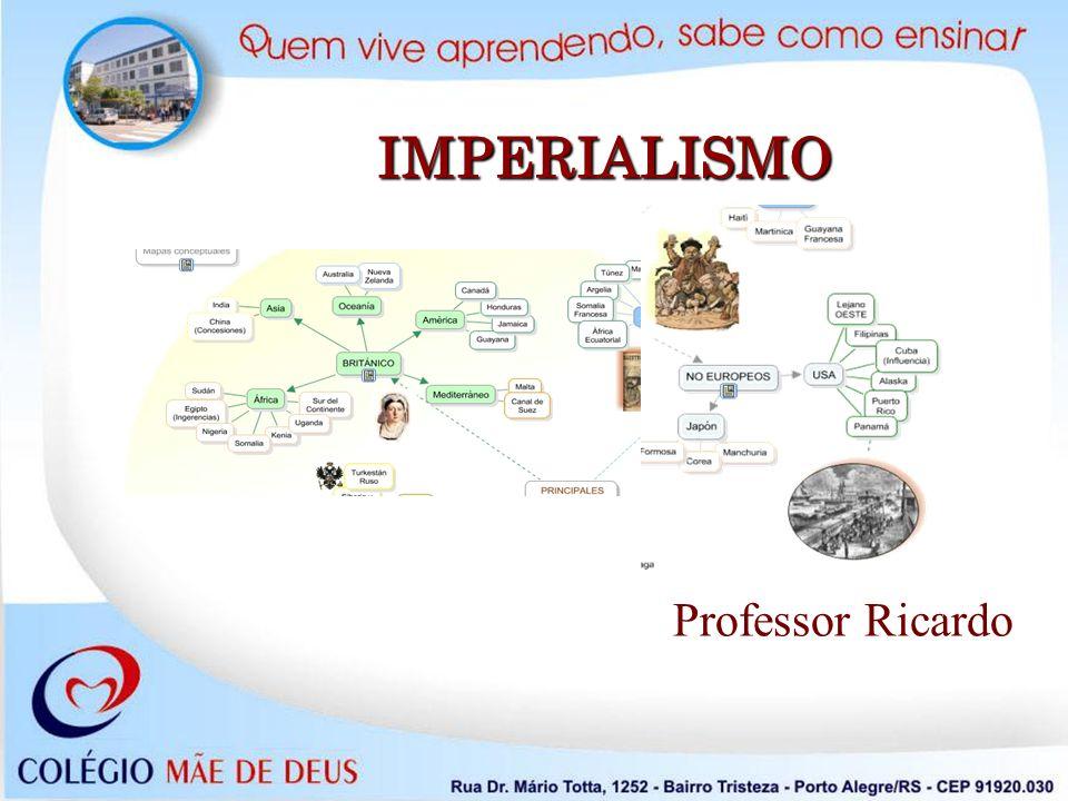 IMPERIALISMO Professor Ricardo Professor Ricardo