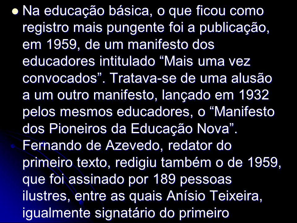 Na educação básica, o que ficou como registro mais pungente foi a publicação, em 1959, de um manifesto dos educadores intitulado Mais uma vez convocados .