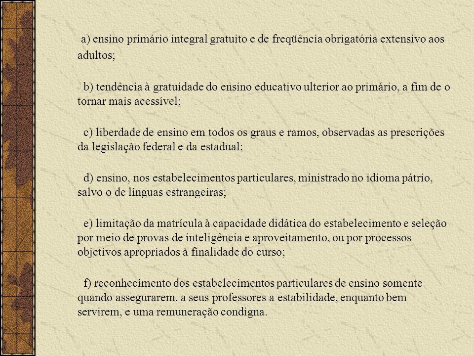 a) ensino primário integral gratuito e de freqüência obrigatória extensivo aos adultos;