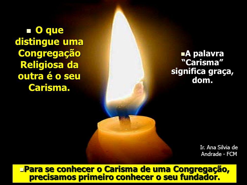 O que distingue uma Congregação Religiosa da outra é o seu Carisma.
