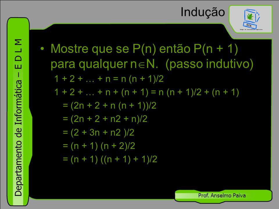 Mostre que se P(n) então P(n + 1) para qualquer nN. (passo indutivo)