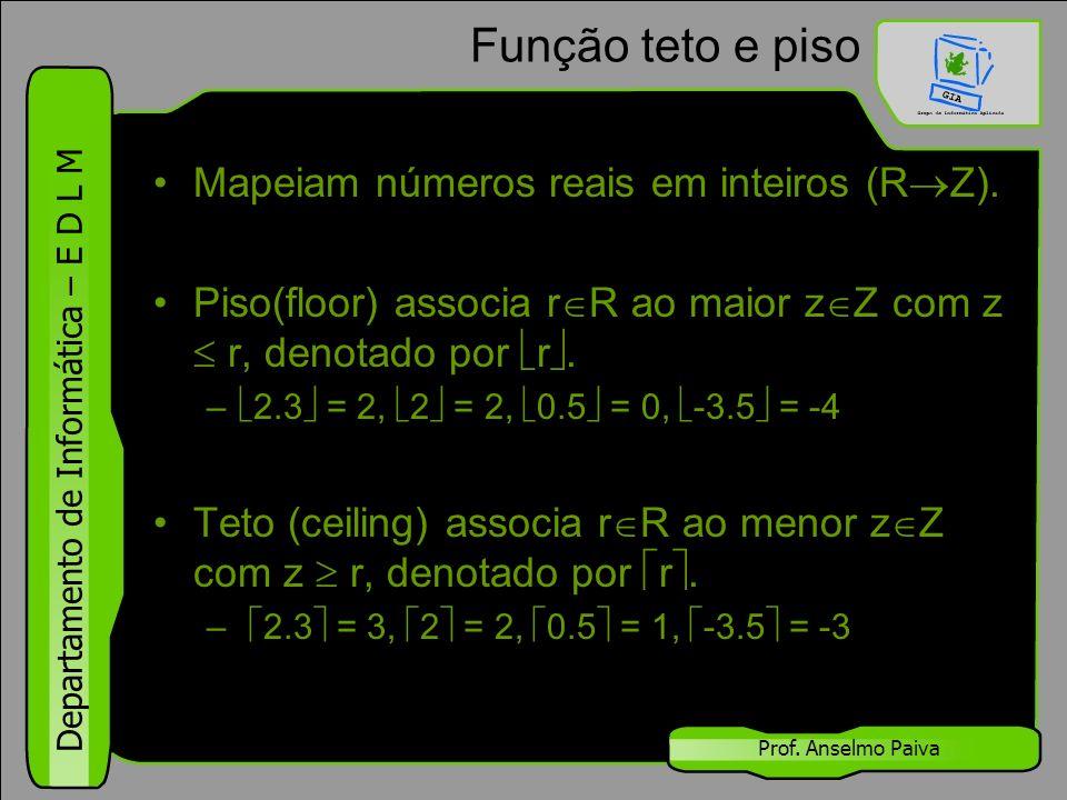 Função teto e piso Mapeiam números reais em inteiros (RZ).
