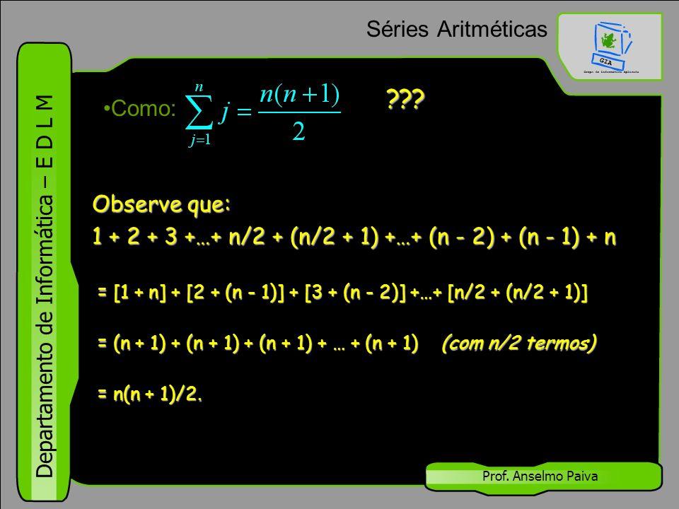 Séries Aritméticas Como: Observe que: