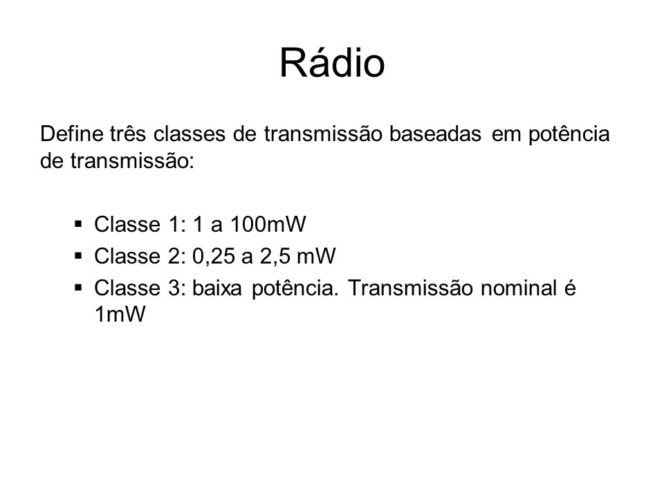 Rádio Define três classes de transmissão baseadas em potência de transmissão: Classe 1: 1 a 100mW.