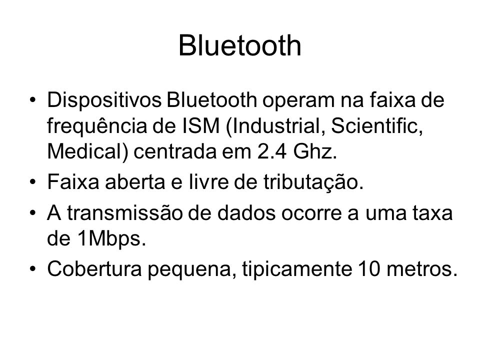 Bluetooth Dispositivos Bluetooth operam na faixa de frequência de ISM (Industrial, Scientific, Medical) centrada em 2.4 Ghz.