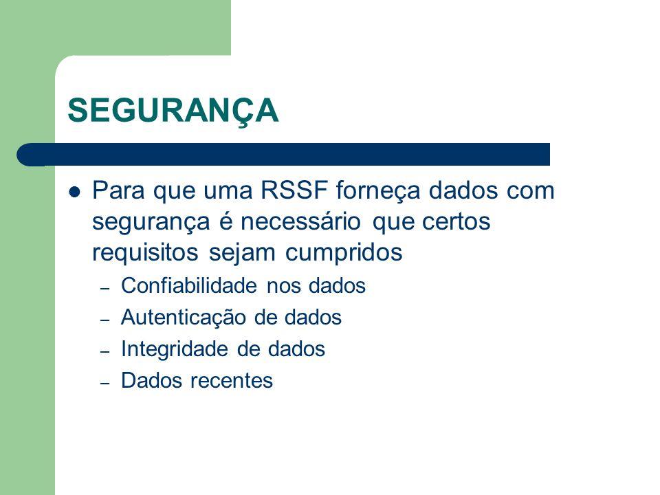 SEGURANÇA Para que uma RSSF forneça dados com segurança é necessário que certos requisitos sejam cumpridos.
