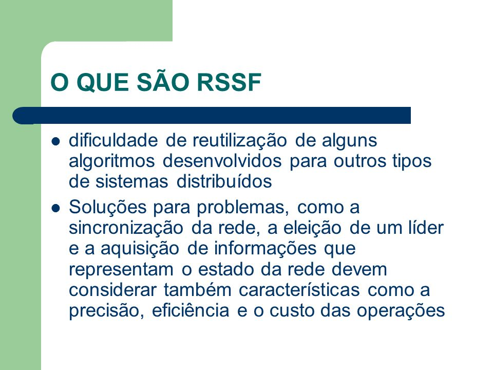 O QUE SÃO RSSF dificuldade de reutilização de alguns algoritmos desenvolvidos para outros tipos de sistemas distribuídos.