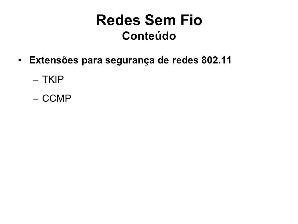 Redes Sem Fio Conteúdo Extensões para segurança de redes 802.11 TKIP