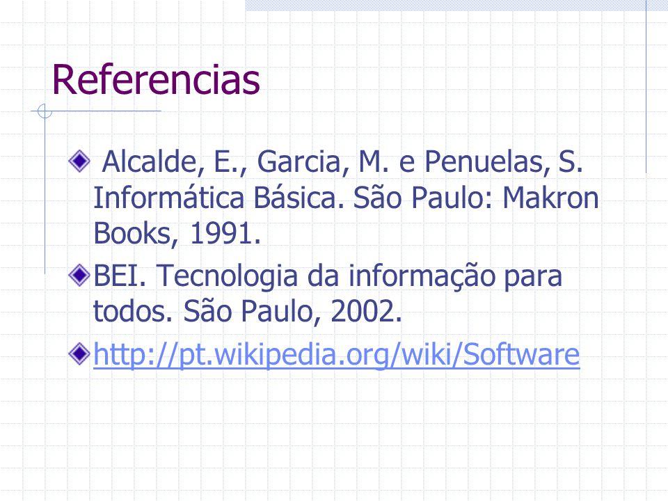 Referencias Alcalde, E., Garcia, M. e Penuelas, S. Informática Básica. São Paulo: Makron Books, 1991.