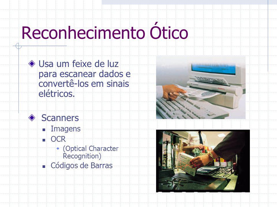 Reconhecimento Ótico Usa um feixe de luz para escanear dados e convertê-los em sinais elétricos. Scanners.