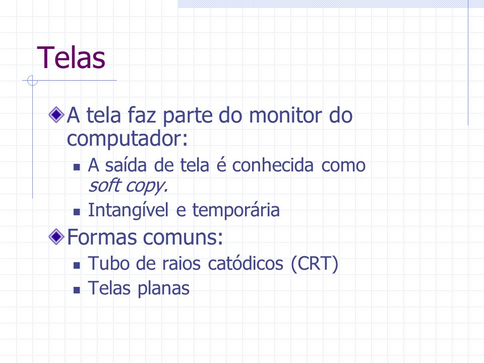 Telas A tela faz parte do monitor do computador: Formas comuns: