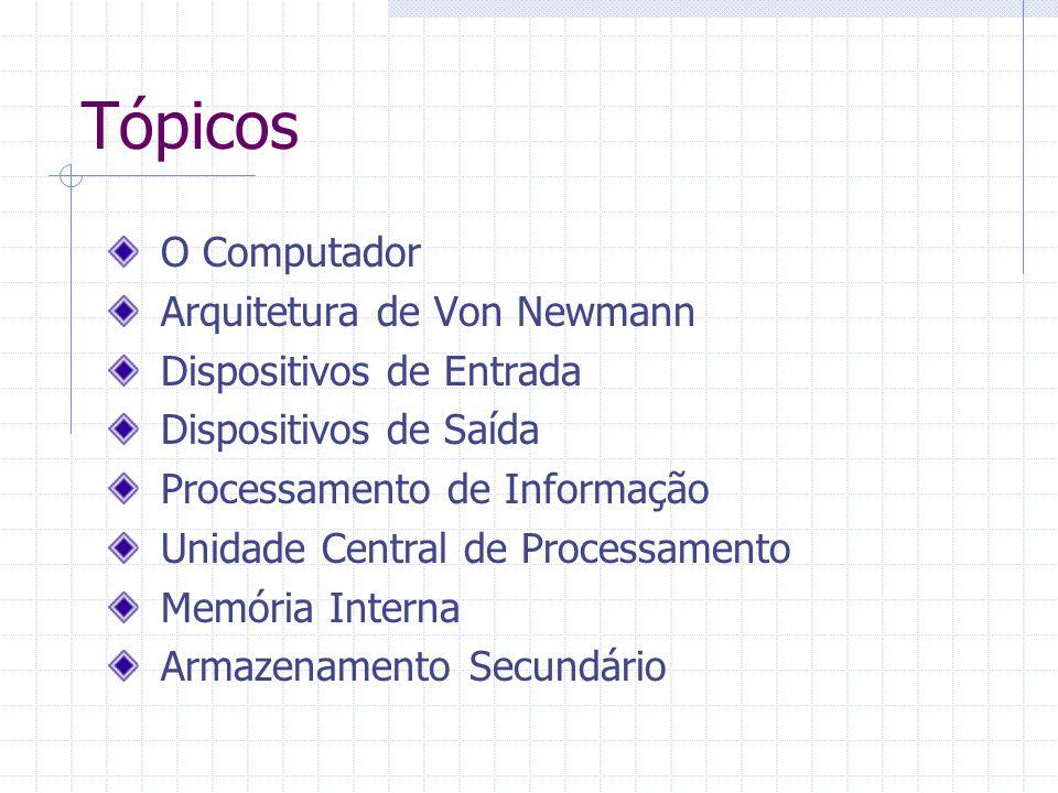 Tópicos O Computador Arquitetura de Von Newmann